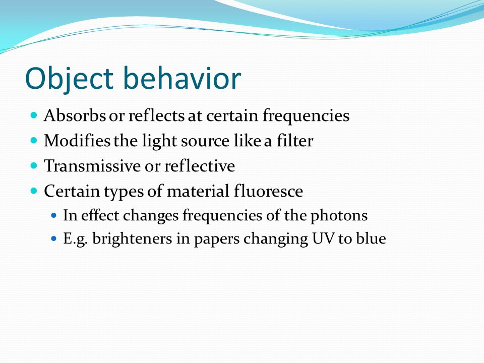 Object behavior Absorbs or reflects at certain frequencies