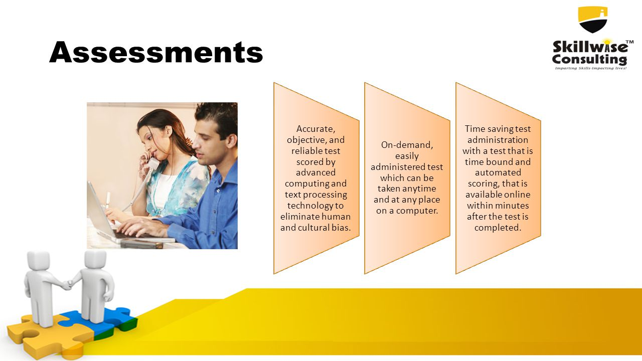 Assessments Accurate, objective, and reliable test scored by advanced computing and text processing technology to eliminate human and cultural bias.