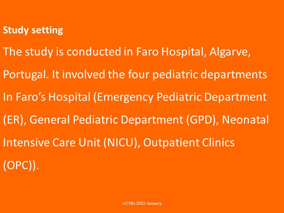 Study setting The study is conducted in Faro Hospital, Algarve, Portugal. It involved the four pediatric departments In Faro's Hospital (Emergency Pediatric Department (ER), General Pediatric Department (GPD), Neonatal Intensive Care Unit (NICU), Outpatient Clinics (OPC)).
