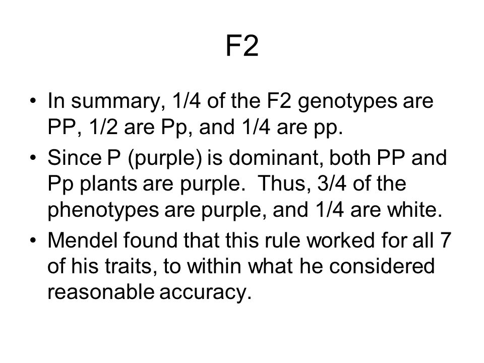 F2 In summary, 1/4 of the F2 genotypes are PP, 1/2 are Pp, and 1/4 are pp.
