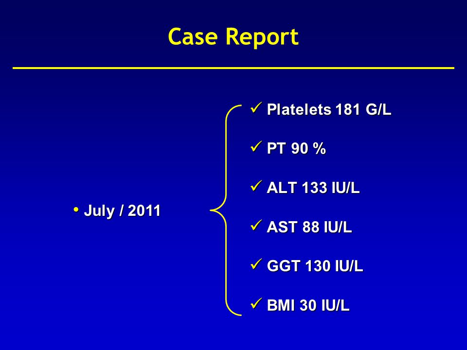 Case Report Platelets 181 G/L PT 90 % ALT 133 IU/L AST 88 IU/L