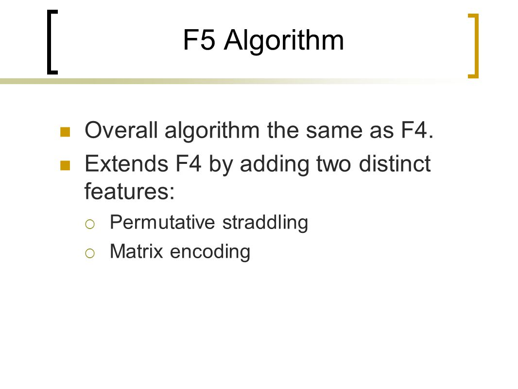 F5 Algorithm Overall algorithm the same as F4.