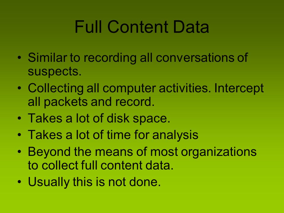 Full Content Data Similar to recording all conversations of suspects.