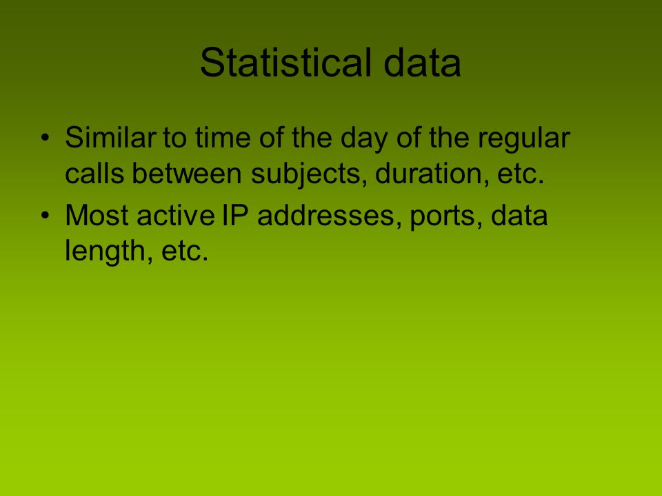 Statistical data Similar to time of the day of the regular calls between subjects, duration, etc.