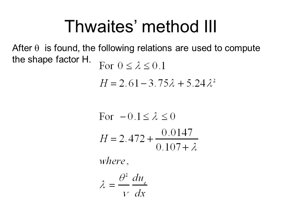 Thwaites' method III After q is found, the following relations are used to compute.