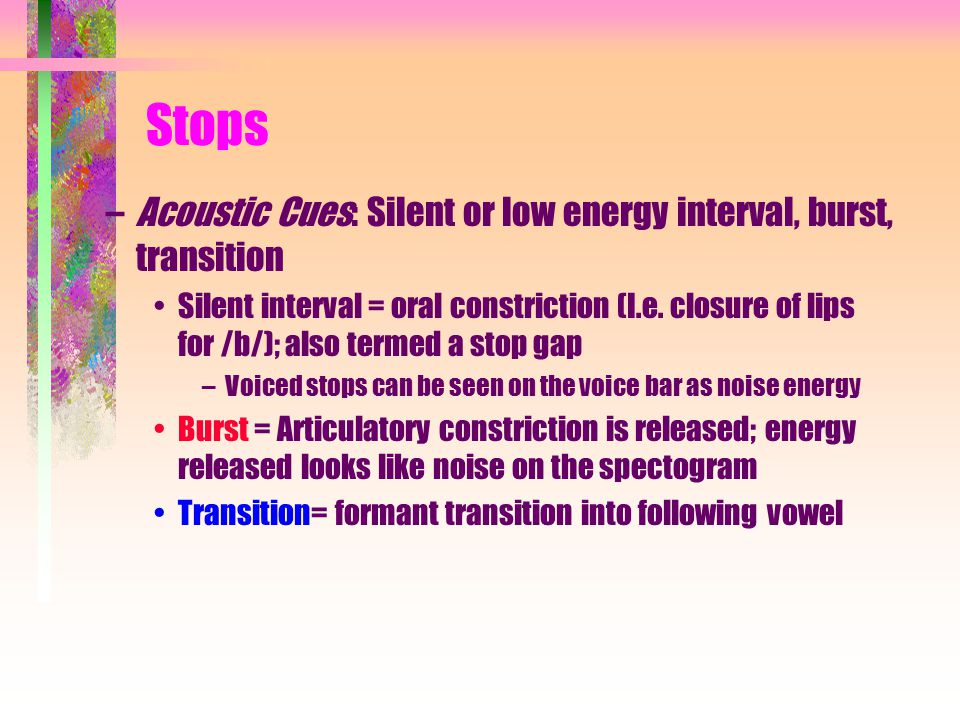 Stops Acoustic Cues: Silent or low energy interval, burst, transition