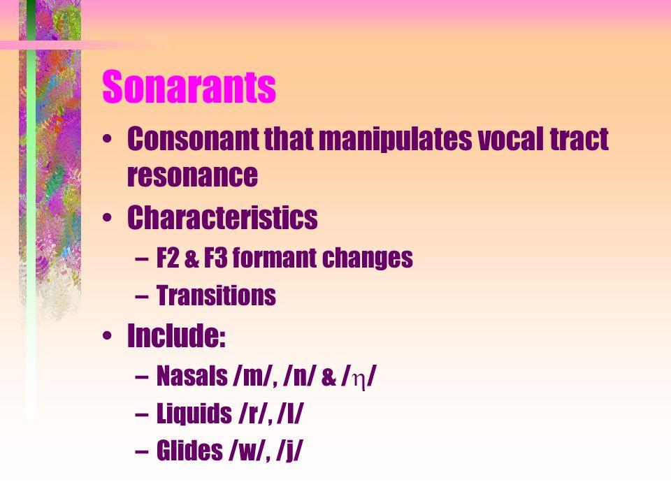 Sonarants Consonant that manipulates vocal tract resonance