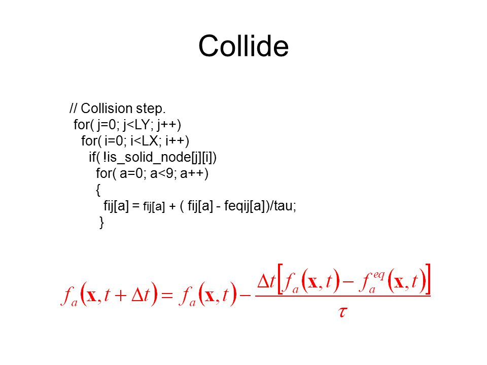 Collide // Collision step. for( j=0; j<LY; j++)