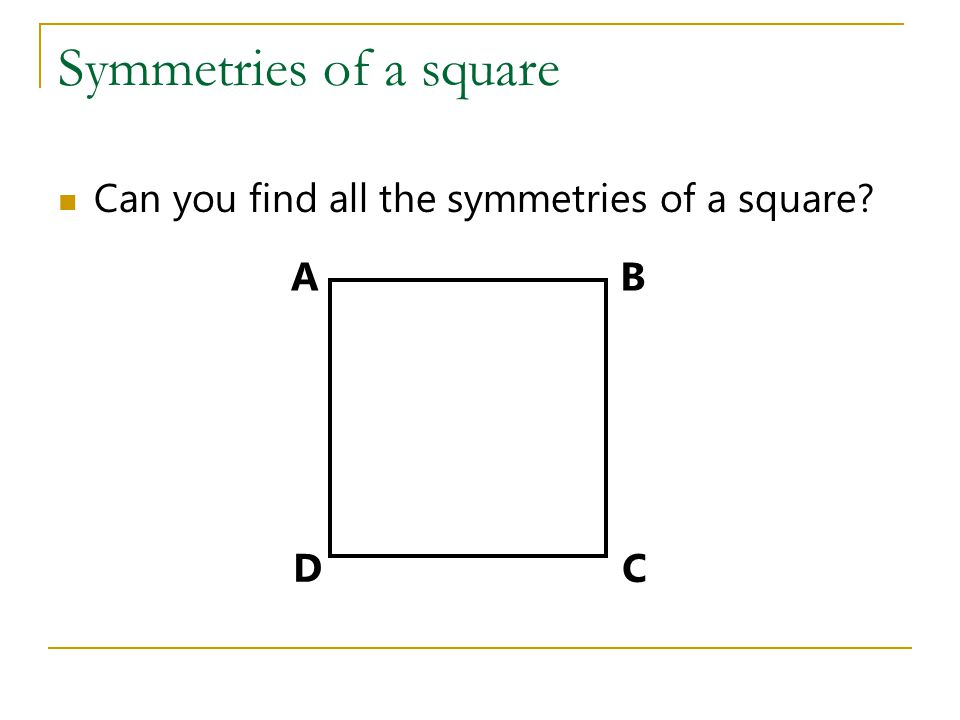 Symmetries of a square Can you find all the symmetries of a square A