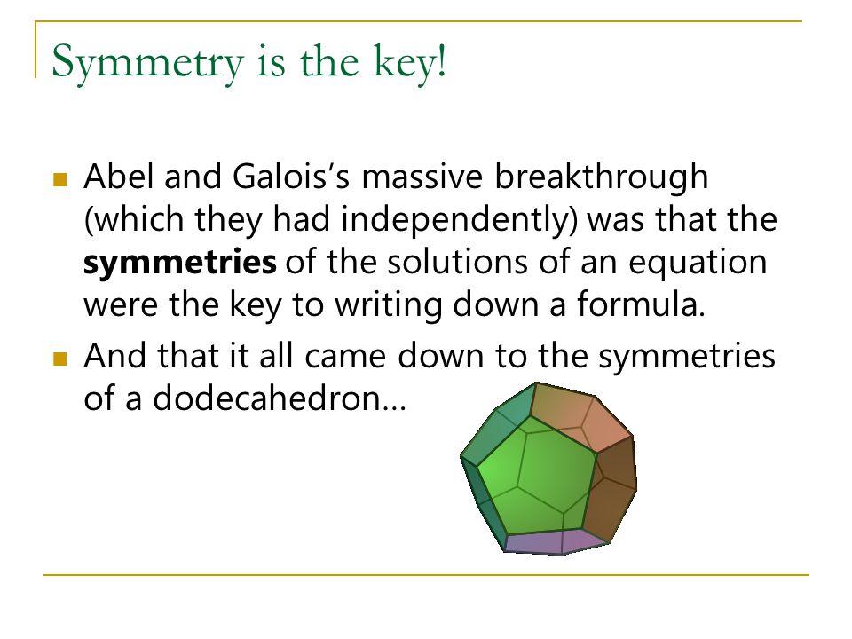 Symmetry is the key!