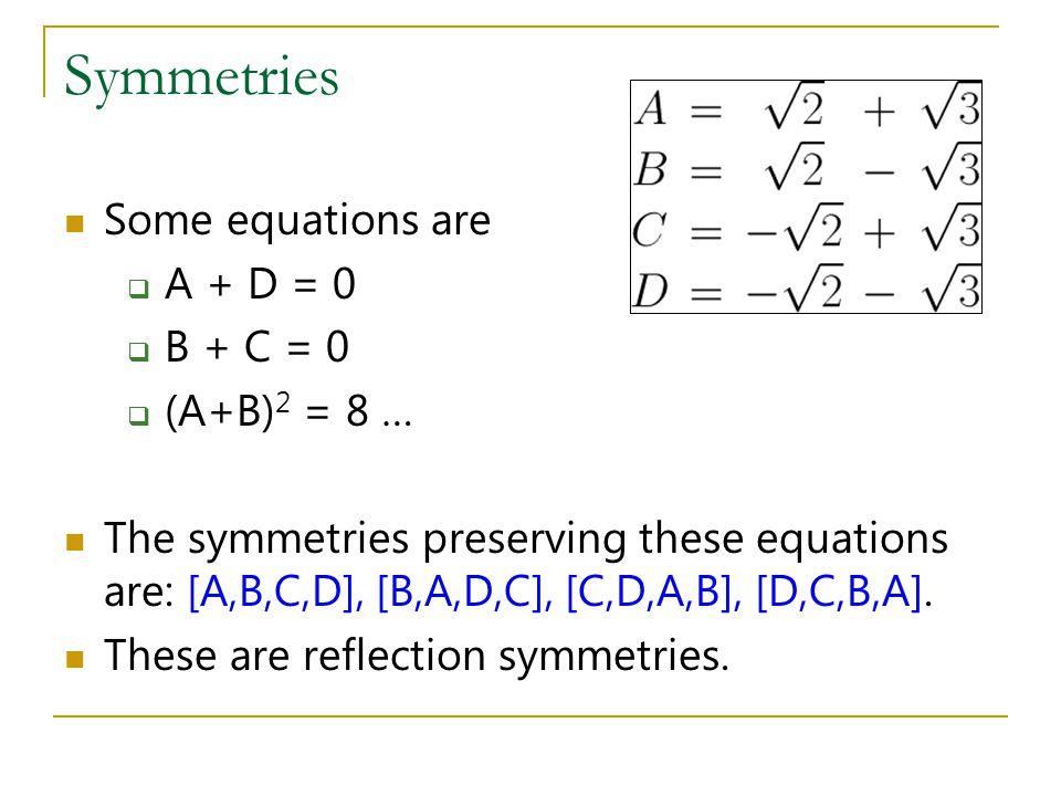 Symmetries Some equations are A + D = 0 B + C = 0 (A+B)2 = 8 …
