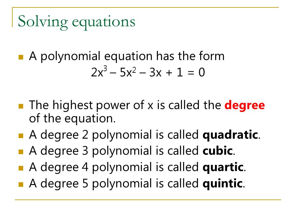 Solving equations A polynomial equation has the form