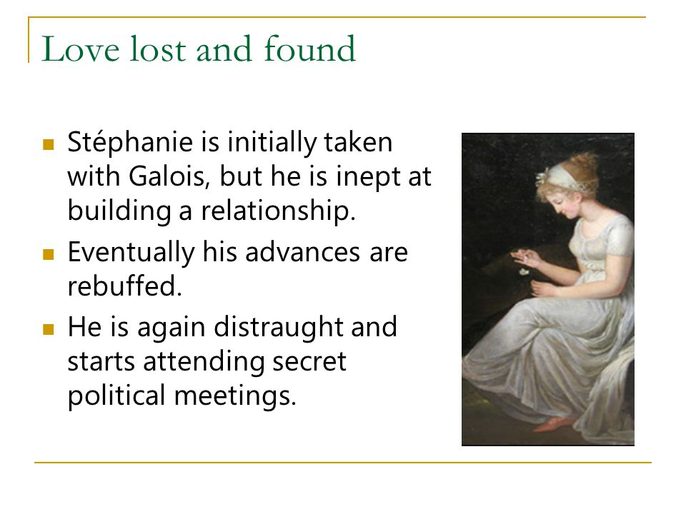 Love lost and found Stéphanie is initially taken with Galois, but he is inept at building a relationship.