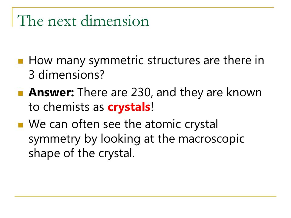 The next dimension How many symmetric structures are there in 3 dimensions Answer: There are 230, and they are known to chemists as crystals!