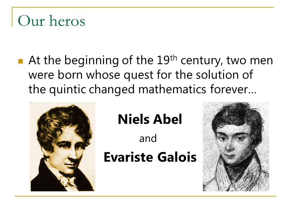 Our heros Niels Abel Evariste Galois