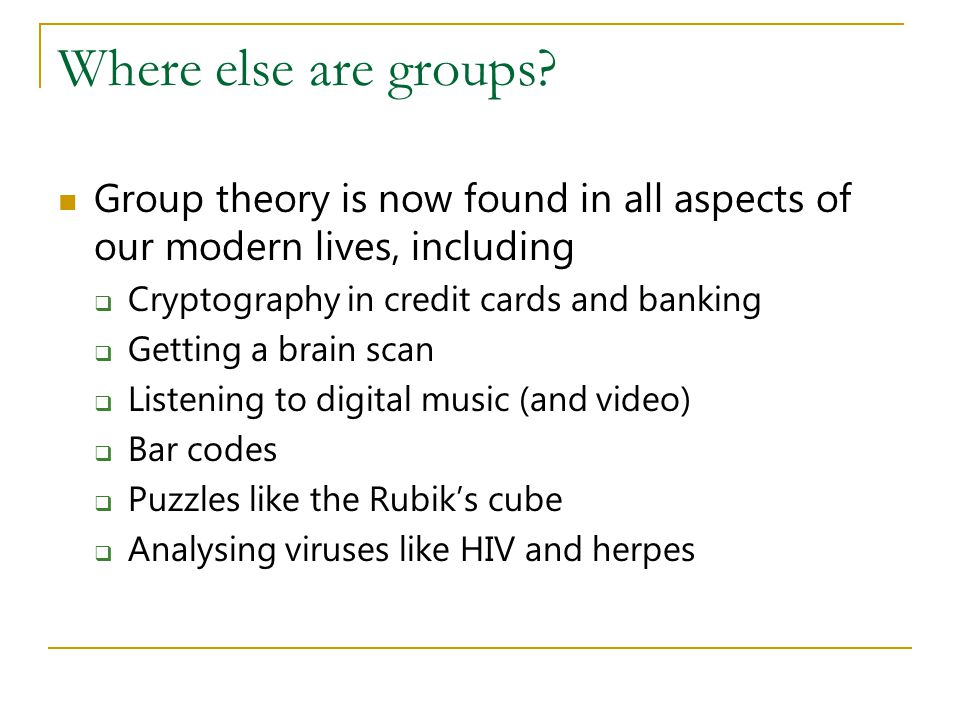 Where else are groups Group theory is now found in all aspects of our modern lives, including. Cryptography in credit cards and banking.