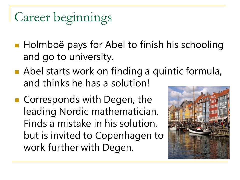 Career beginnings Holmboë pays for Abel to finish his schooling and go to university.