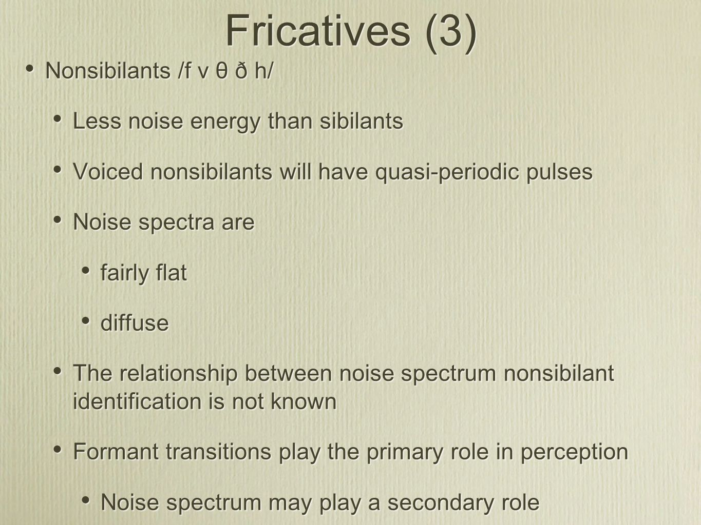 Fricatives (3) Nonsibilants /f v θ ð h/