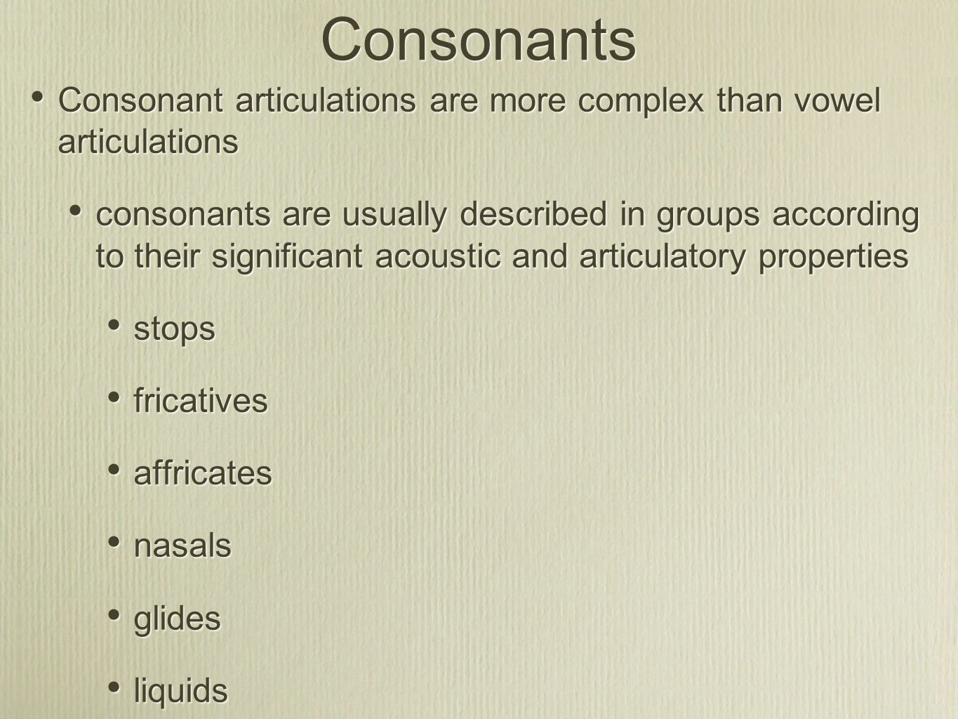Consonants Consonant articulations are more complex than vowel articulations.