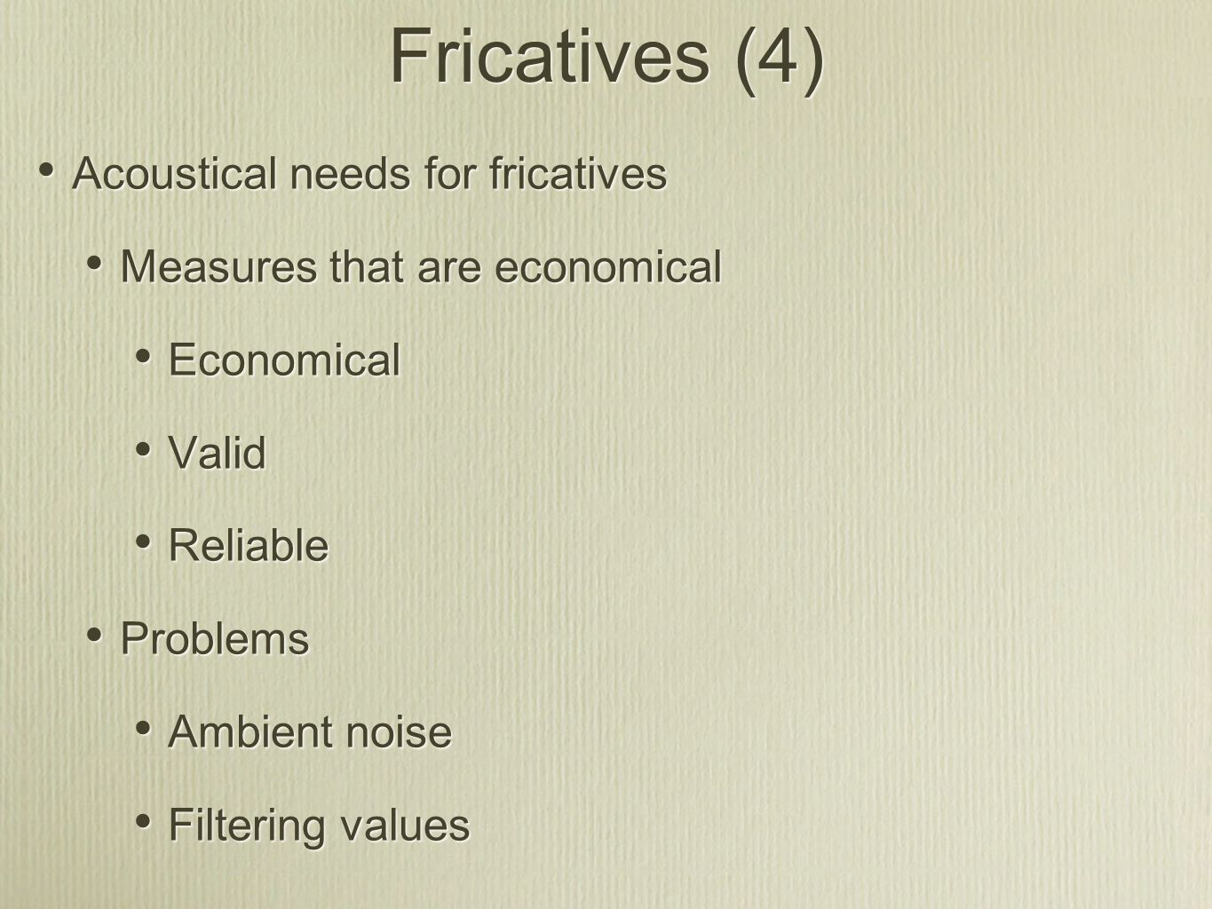 Fricatives (4) Acoustical needs for fricatives