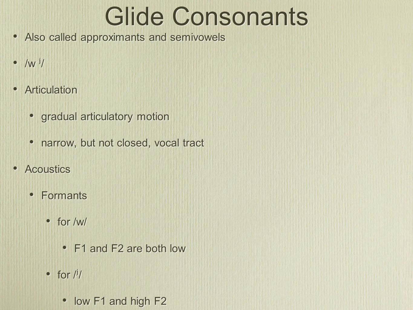 Glide Consonants Also called approximants and semivowels /w ʲ/