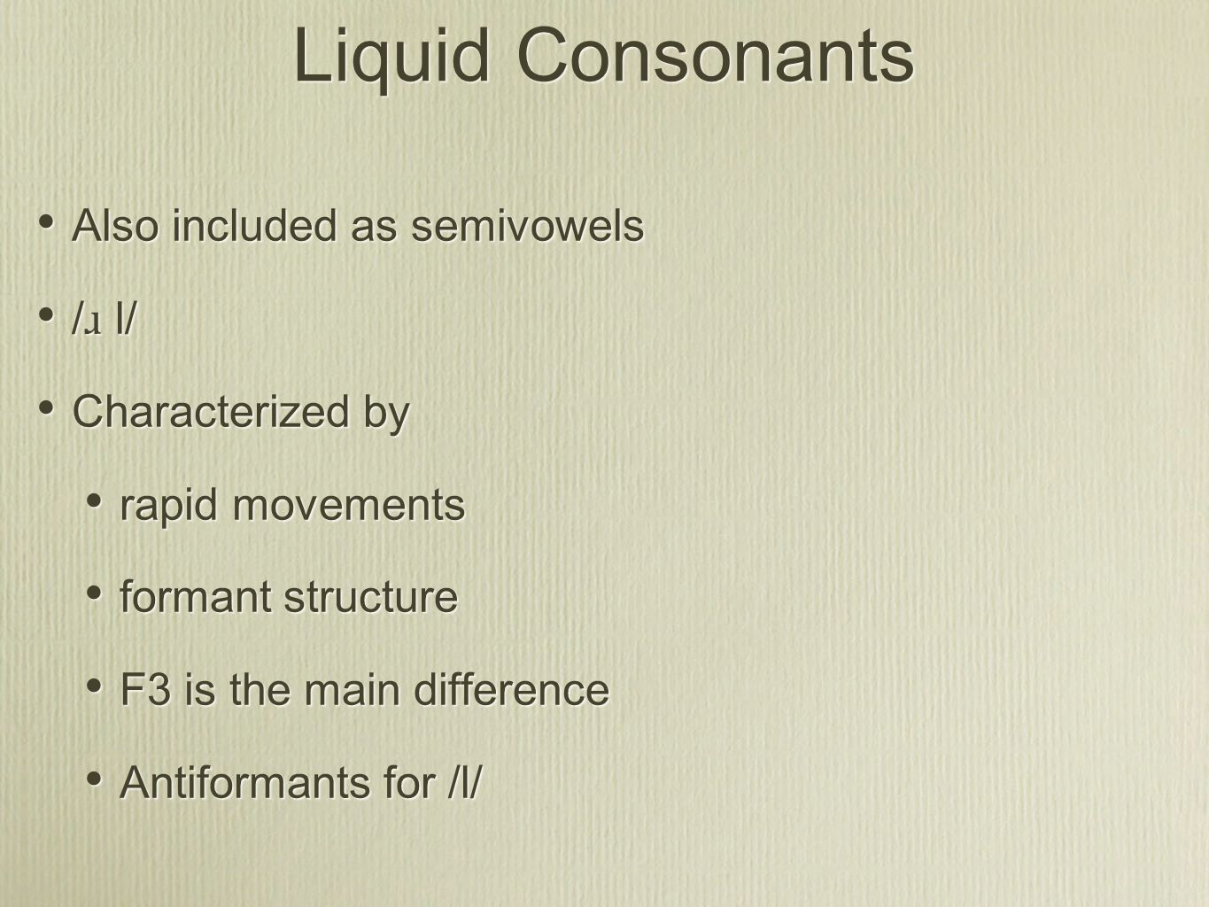 Liquid Consonants Also included as semivowels /ɹ l/ Characterized by