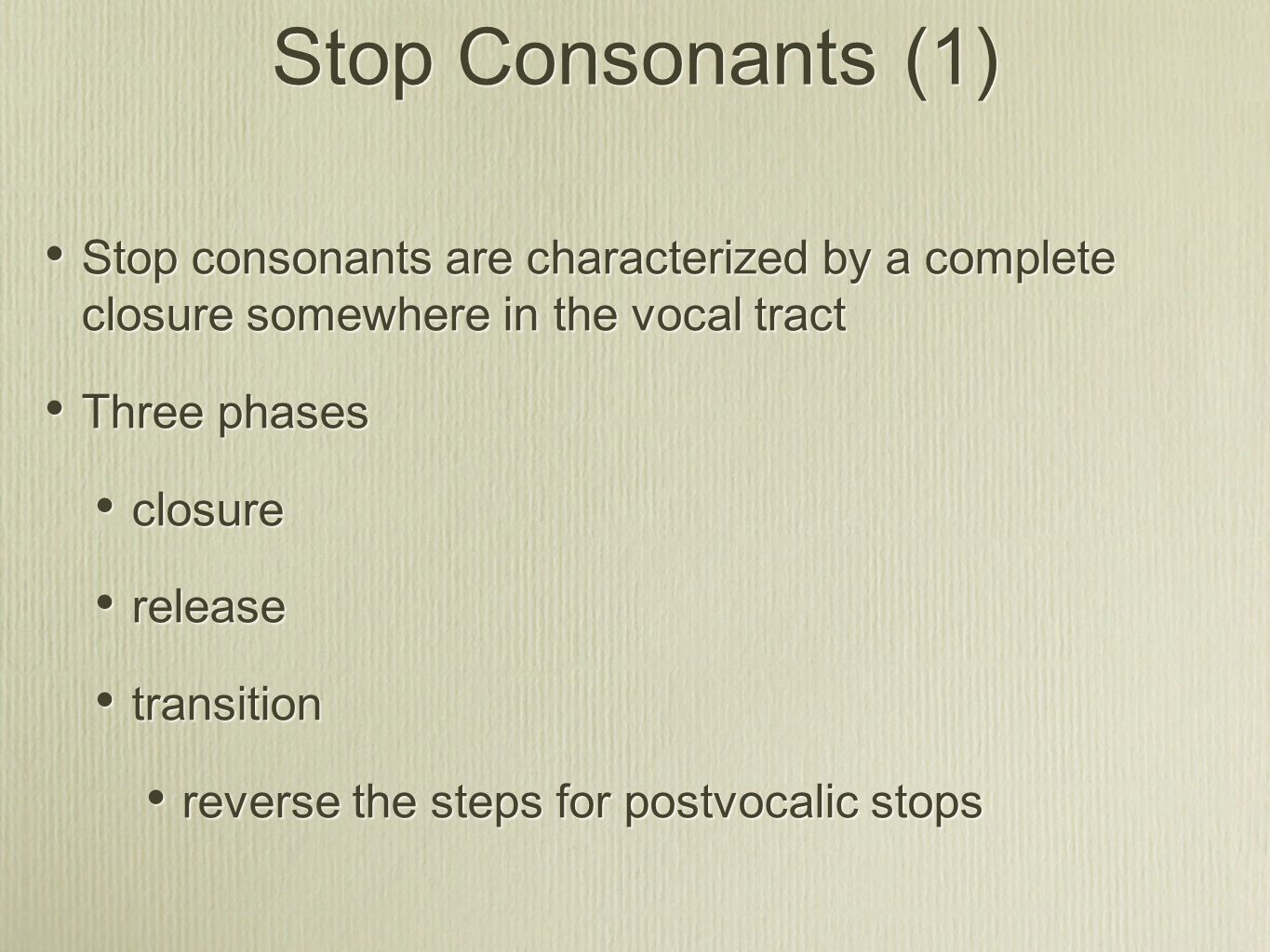Stop Consonants (1) Stop consonants are characterized by a complete closure somewhere in the vocal tract.