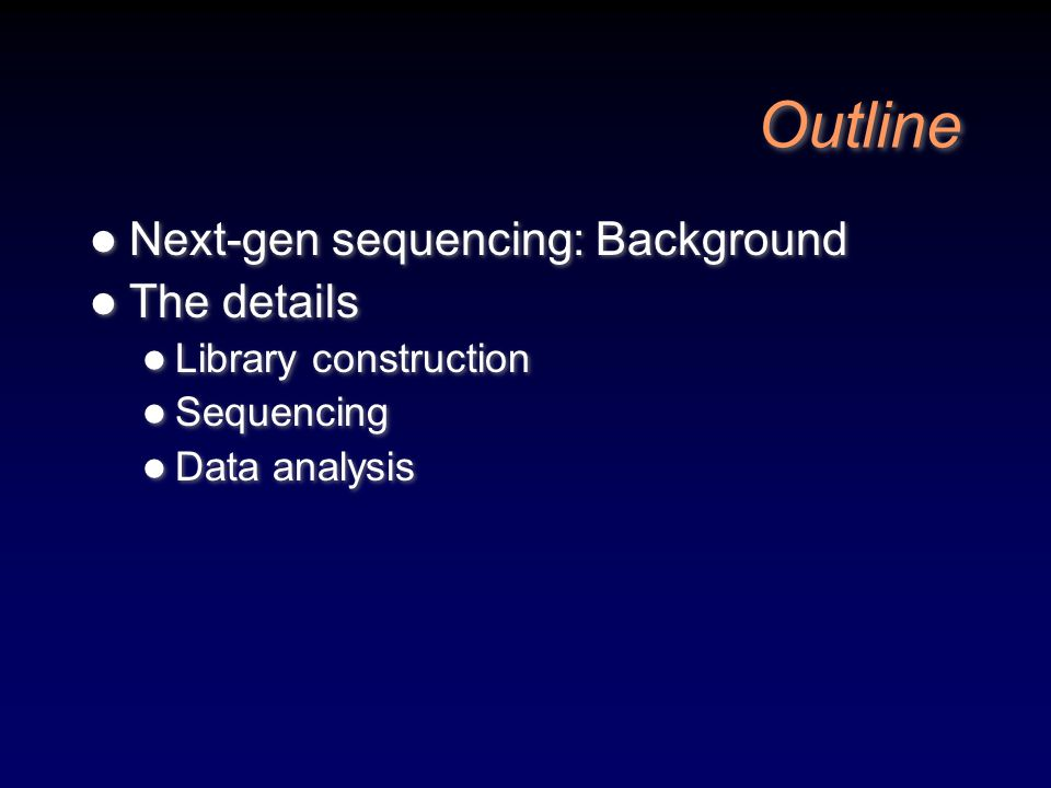 Outline Next-gen sequencing: Background The details