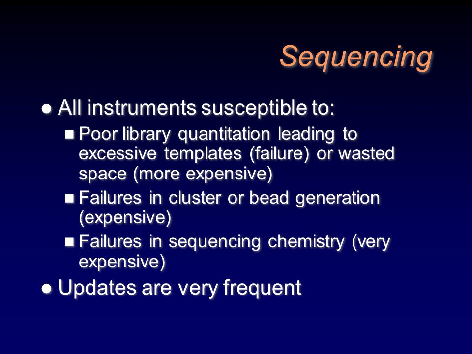 Sequencing All instruments susceptible to: Updates are very frequent