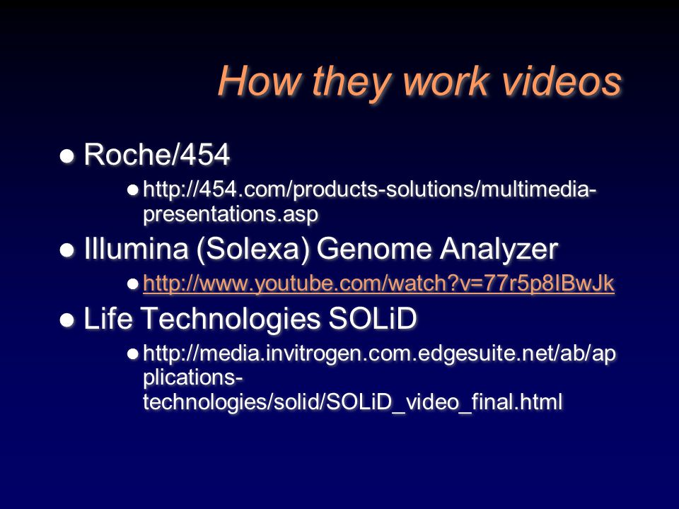 How they work videos Roche/454 Illumina (Solexa) Genome Analyzer