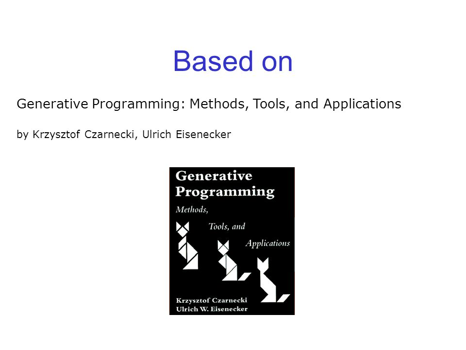 Based on Generative Programming: Methods, Tools, and Applications