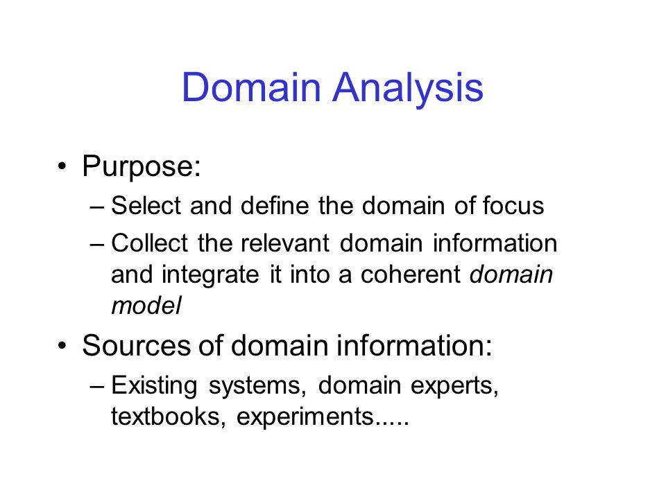 Domain Analysis Purpose: Sources of domain information: