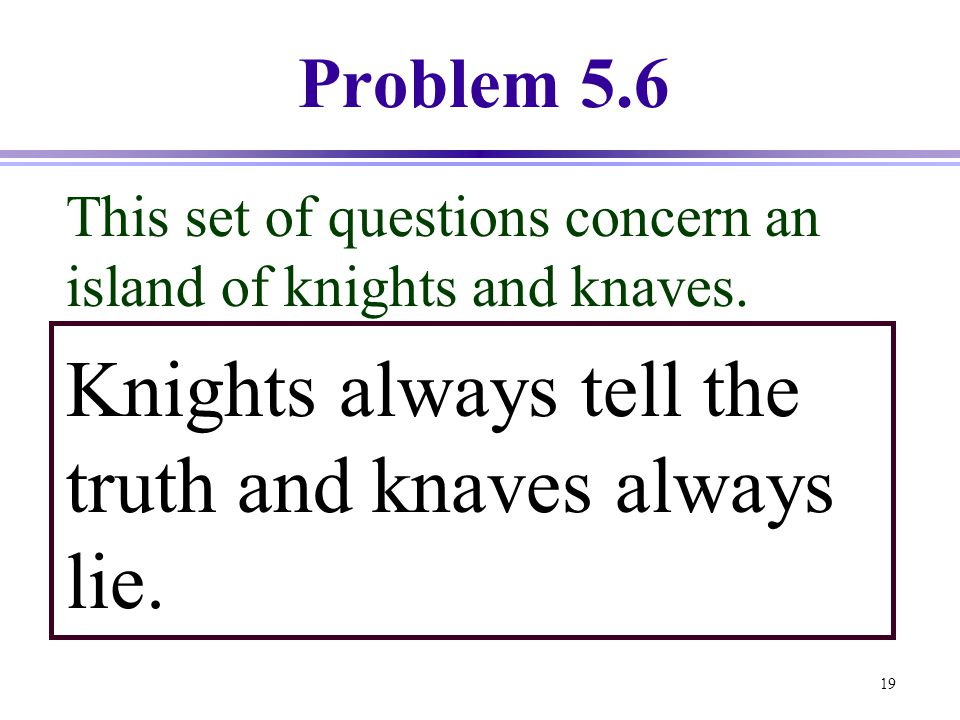 Knights always tell the truth and knaves always lie.