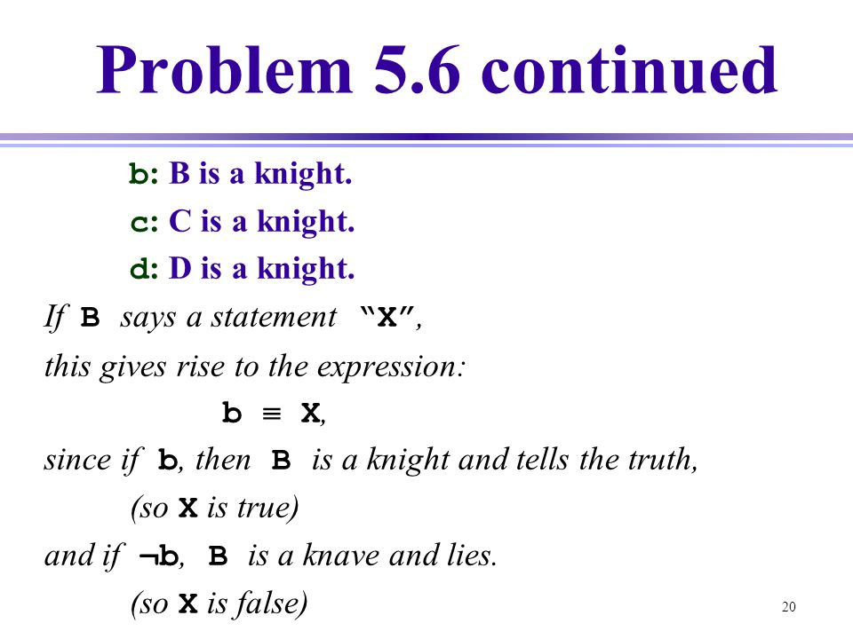 Problem 5.6 continued b: B is a knight. c: C is a knight.