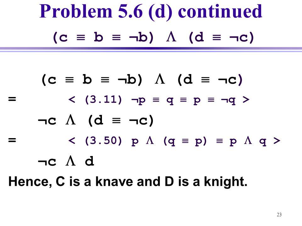 Problem 5.6 (d) continued (c  b  ¬b)  (d  ¬c)