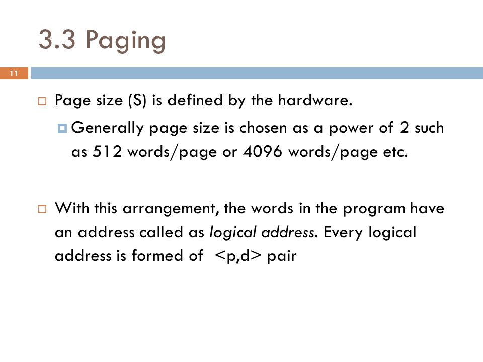3.3 Paging Logical address: <p,d> p is page number