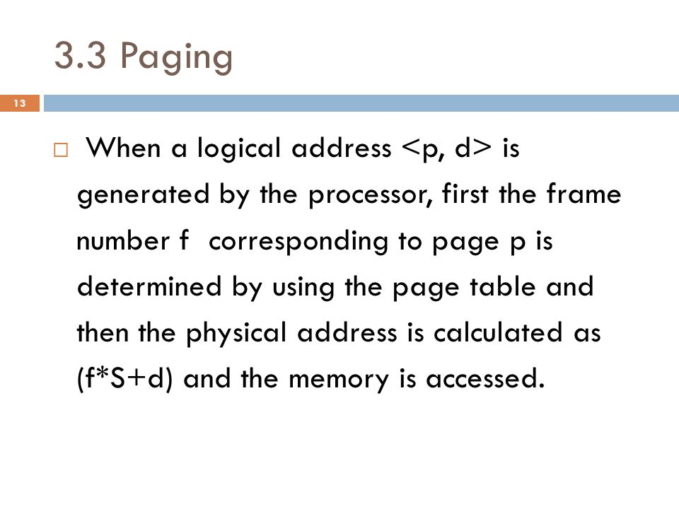 3.3 Paging Logical address Physical address p d f logical memory
