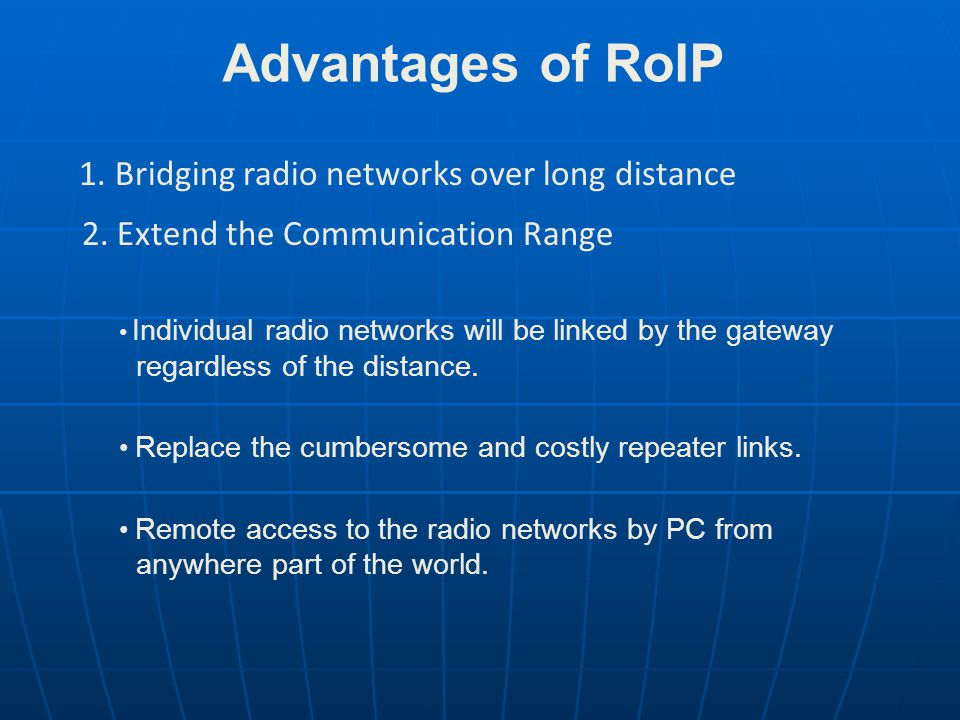 Advantages of RoIP 1. Bridging radio networks over long distance