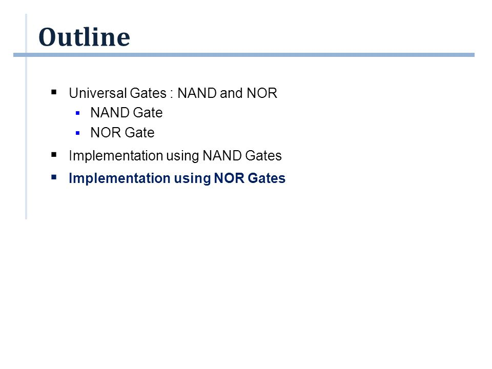 Outline Universal Gates : NAND and NOR NAND Gate NOR Gate