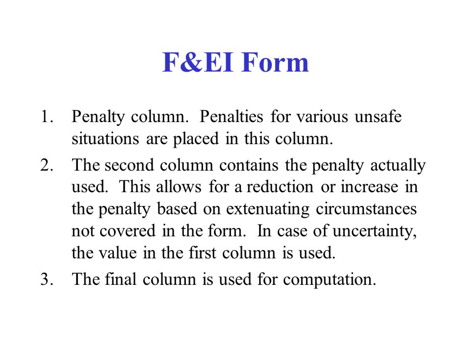 F&EI Form Penalty column. Penalties for various unsafe situations are placed in this column.