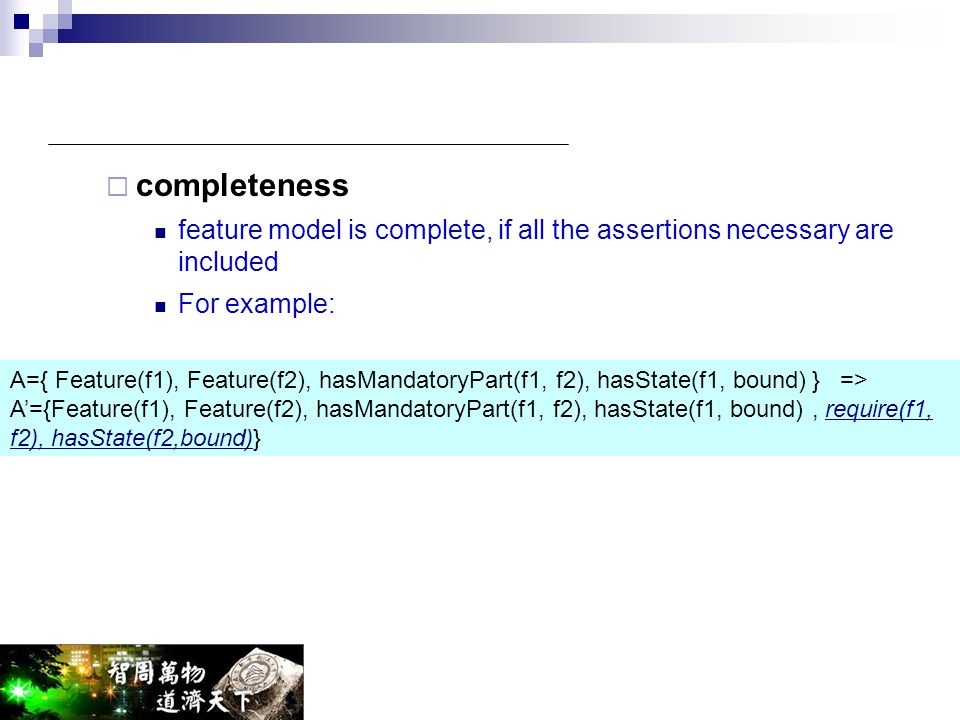 completeness feature model is complete, if all the assertions necessary are included. For example: