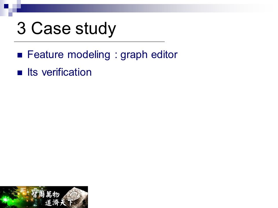 3 Case study Feature modeling : graph editor Its verification