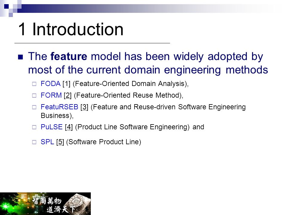 1 Introduction The feature model has been widely adopted by most of the current domain engineering methods.