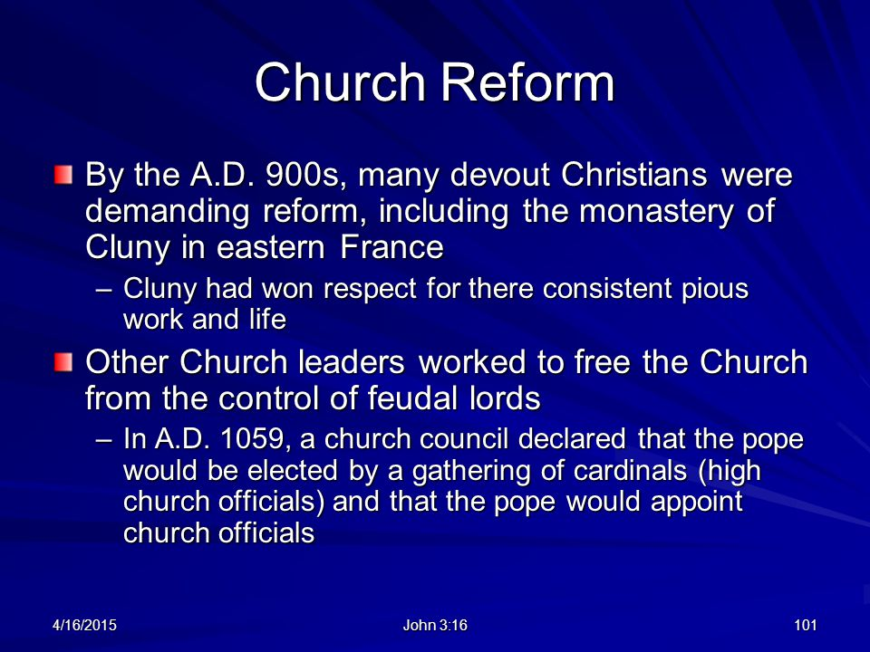 Church Reform By the A.D. 900s, many devout Christians were demanding reform, including the monastery of Cluny in eastern France.