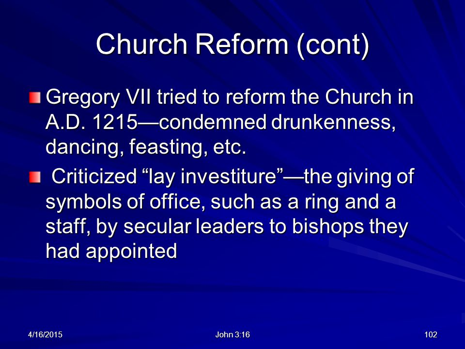Church Reform (cont) Gregory VII tried to reform the Church in A.D. 1215—condemned drunkenness, dancing, feasting, etc.