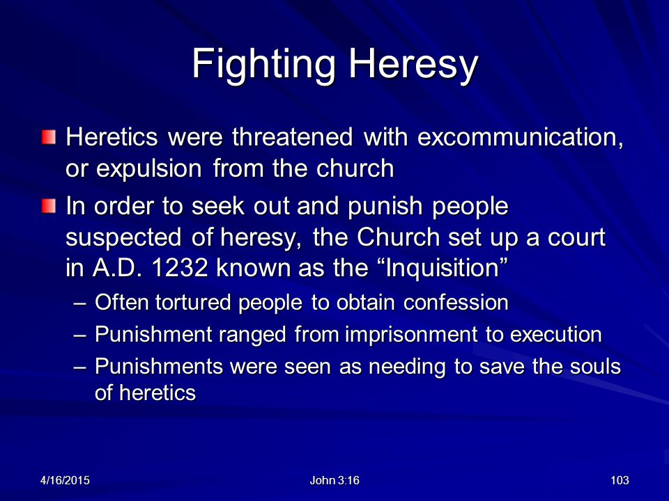 Fighting Heresy Heretics were threatened with excommunication, or expulsion from the church.