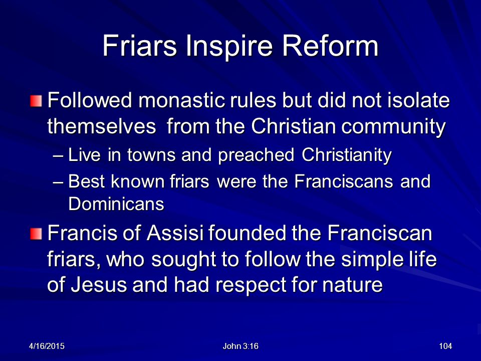 Friars Inspire Reform Followed monastic rules but did not isolate themselves from the Christian community.