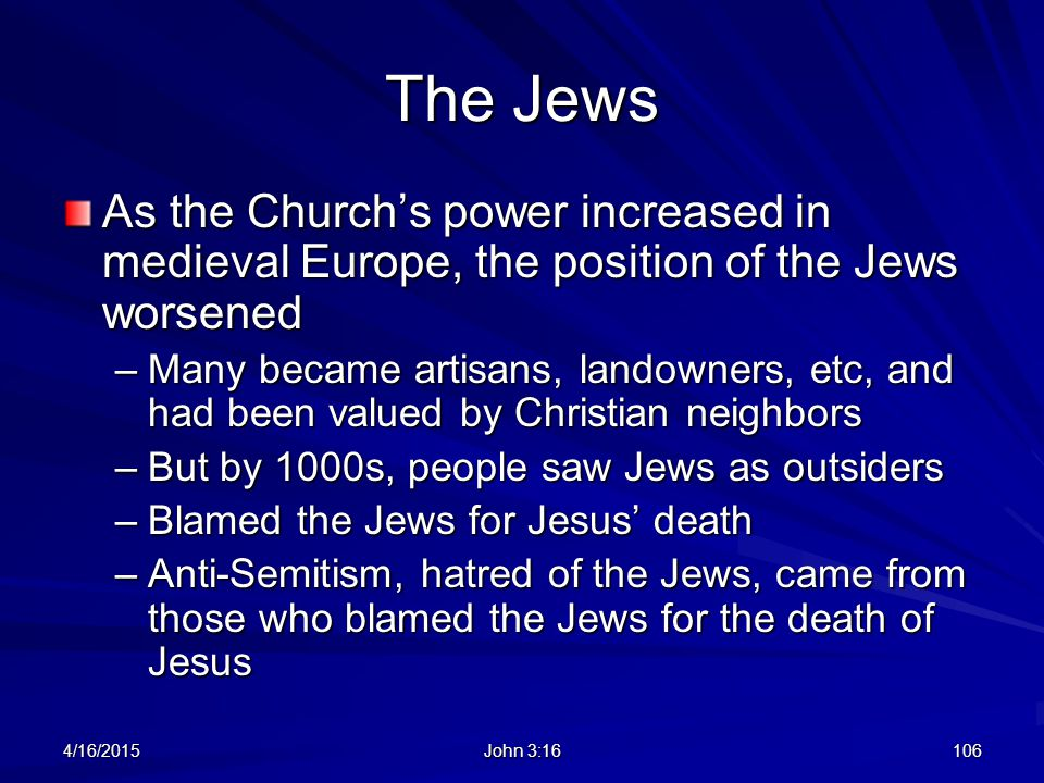 The Jews As the Church's power increased in medieval Europe, the position of the Jews worsened.