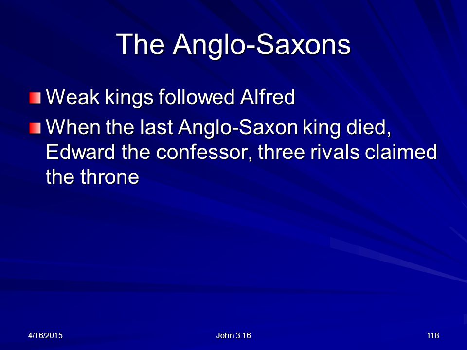 The Anglo-Saxons Weak kings followed Alfred
