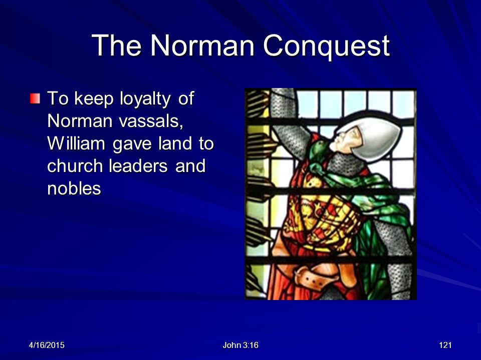 The Norman Conquest To keep loyalty of Norman vassals, William gave land to church leaders and nobles.